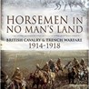 'Horsemen In No-Man's Land - British Cavalry on The Western Front' with Dr. David Kenyon