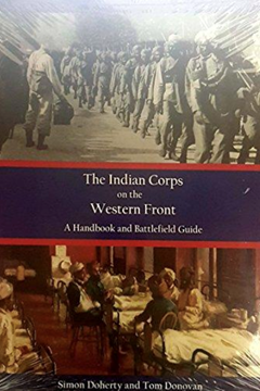 The Indian Corps on the Western Front Handbook and Battlefield Guide