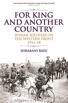 For King and Another Country: Indian Soldiers on the Western Front 1914-1918 by Shrabani Basu