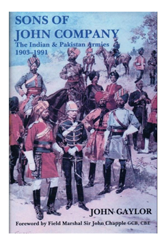 The Sons of John Company: The Indian & Pakistan Armies by John Gaylor
