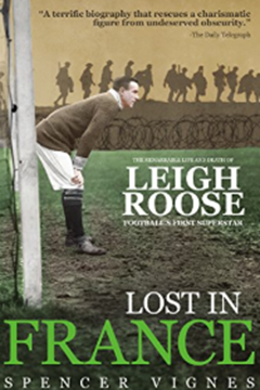 Lost in France. The Remarkable Life and Death of Leigh Roose Football's First Superstar