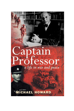 'Captain Professor - a life in war and peace' by Michael Howard